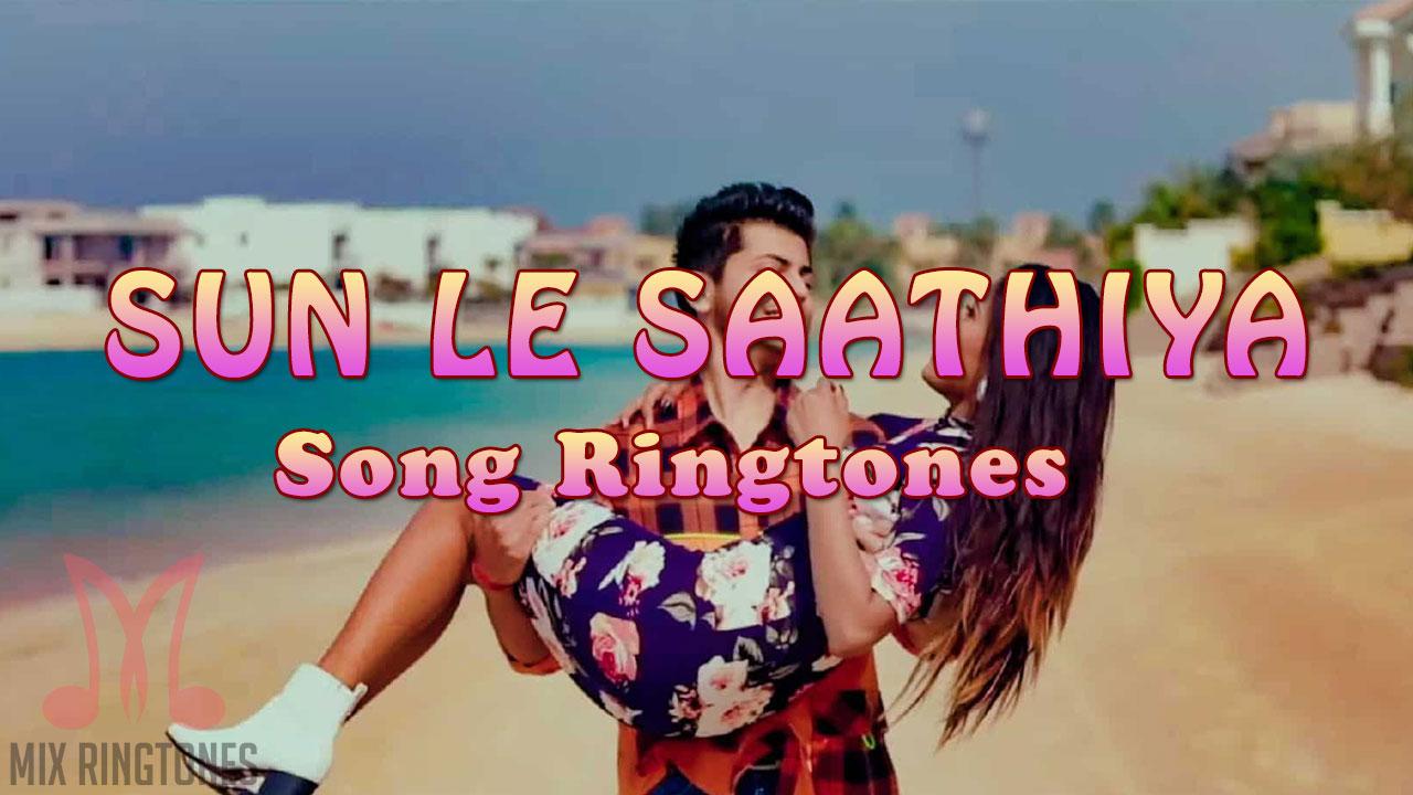 Sun Le Saathiya Song Ringtone Mp3 Ringtones Free Download For Mobile Mixringtones